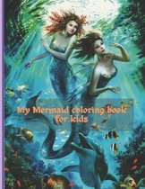 Mermaid Coloring Book For Kids: For Kids Ages 4-6,7-8, 9-12 (Coloring Books for Kids)