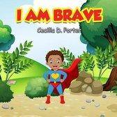 I Am Brave!