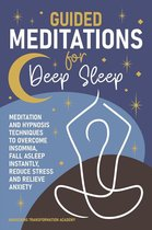 Guided Meditations for Deep Sleep: Meditation and Hypnosis Techniques to Overcome Insomnia, Fall Asleep Instantly, Reduce Stress and Relieve Anxiety