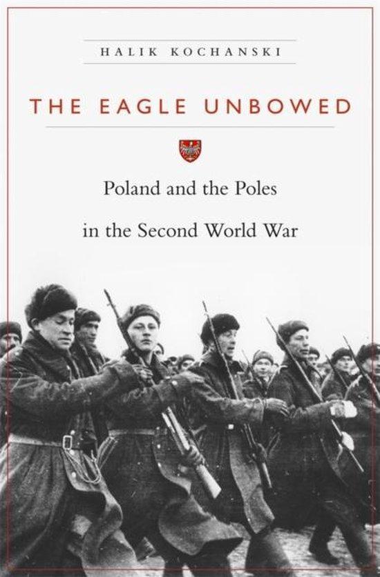 Boek cover The Eagle Unbowed van Halik Kochanski (Paperback)