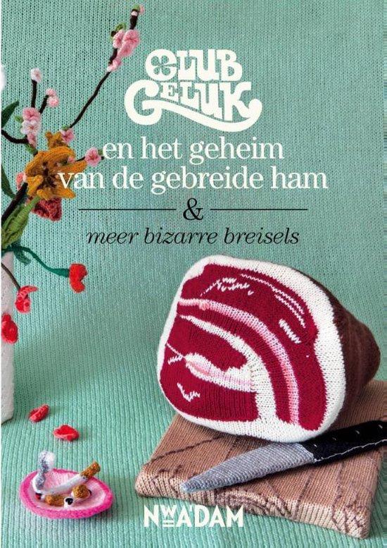 Club Geluk en het geheim van de gebreide ham & meer bizarre breisels - Marieke Voorsluijs |