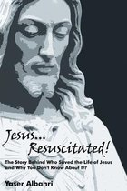 Jesus Resuscitated! The Story Behind Who Saved the Life of Jesus and Why You Don't Know About It?