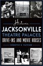 Historic Jacksonville Theatre Palaces, Drive-ins and Movie Houses