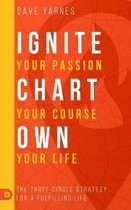 Ignite Your Passion Chart Your Course Own Your Life