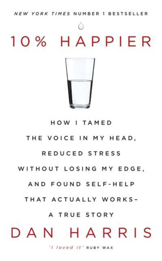 Boek cover 10% Happier : How I Tamed the Voice in My Head, Reduced Stress Without Losing My Edge, and Found Self-Help That Actually Works - A True Story van Dan Harris (Paperback)