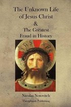 The Unknown Life of Jesus Christ and the Greatest Fraud in History