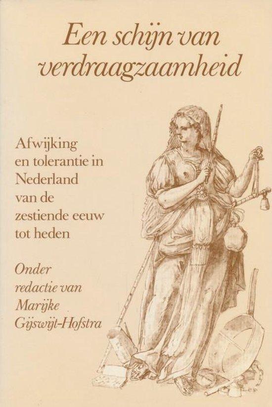 Een schijn van verdraagzaamheid. Afwijking en tolerantie in Nederland van de zestiende eeuw tot heden. - Marijke Gijswijt-Hofstra | Readingchampions.org.uk