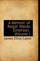 A Memoir of Ralph Waldo Emerson, Volume I