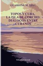 Topos Y Cuba, La Isla de Corcho. Di logos Entre Cubanos,