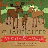 Chanticleer, the Christmas Moose