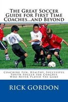 The Great Soccer Guide for First Time Coaches...and Beyond