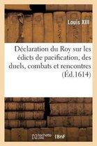 Declaration du Roy sur les edicts de pacification, des duels, combats et rencontres