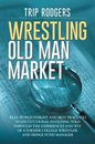 Wrestling Old Man Market