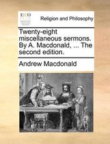 Twenty-Eight Miscellaneous Sermons. by A. Macdonald, ... the Second Edition