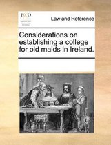Considerations on Establishing a College for Old Maids in Ireland.