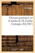 Discours prononce sur la tombe de M. Eusebe Castaigne