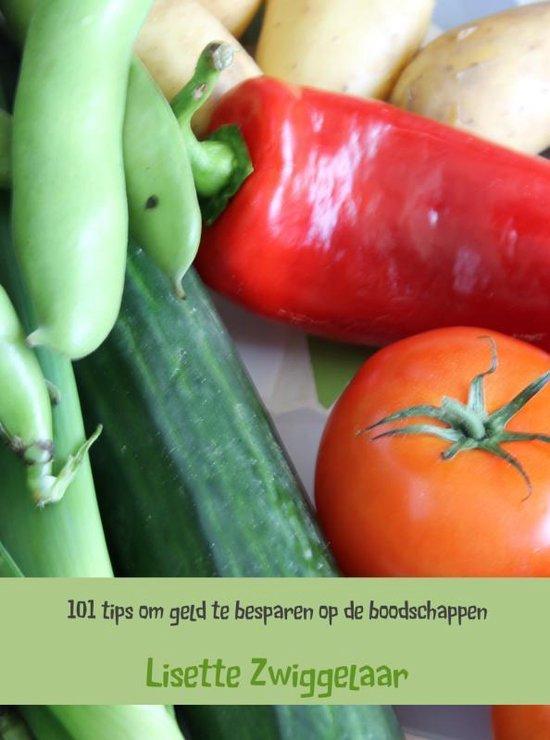 101 tips om geld te besparen op de boodschappen - Lisette Zwiggelaar |