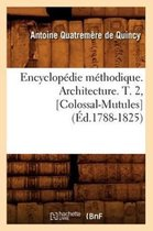 Encyclopedie Methodique. Architecture. T. 2, [colossal-Mutules] (Ed.1788-1825)