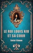 Le Roi Louis XIV Et Sa Cour