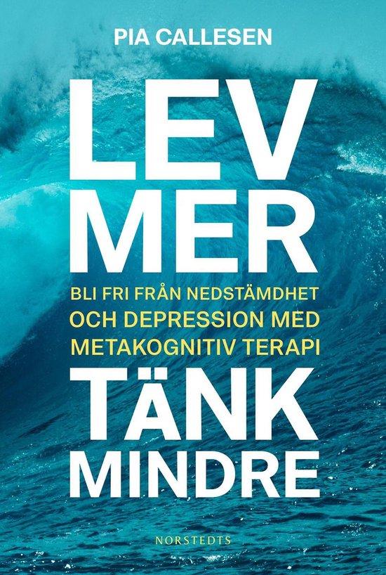 Boek cover Lev mer, tänk mindre : Bli fri från nedstämdhet och depression med metakognitiv terapi van Pia Callesen (Onbekend)