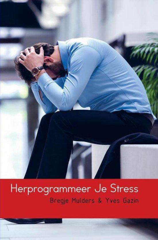 Herprogrammeer Je Stress - Onbekend |