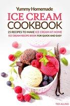 Yummy Homemade Ice Cream Recipes: 25 Recipes to Make Ice Cream at Home: Ice Cream Recipe Book for Quick and Easy