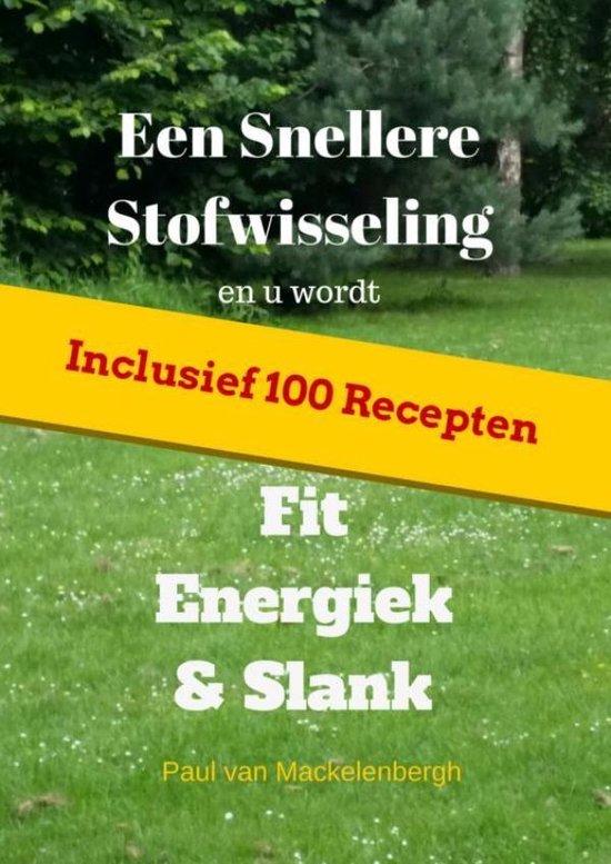 Een snellere stofwisseling en u wordt fit, energiek & slank - Paul van Mackelenbergh  