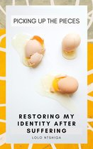 Picking up the Pieces: Restoring My Identity After Suffering