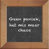 Wijsheden op krijtbord tegel over Overig met spreuk :Geen paniek het mis maar chaos