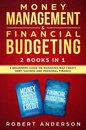 Money Management & Financial Budgeting 2 Books In 1: A Beginners Guide On Managing Bad Credit, Debt, Savings And Personal Finance