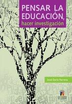 Pensar la educacion, hacer investigacion