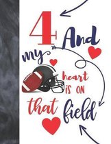 4 And My Heart Is On That Field: Football Gifts For Boys And Girls A Sketchbook Sketchpad Activity Book For Kids To Draw And Sketch In