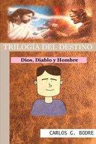 Trilog�a del Destino: Dios, Diablo y Hombre