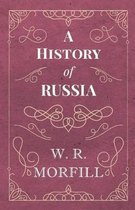 A History of Russia - From the Birth of Peter the Great to the Death of Alexander II