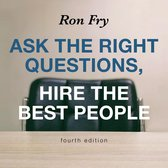 Ask the Right Questions, Hire the Best People, Fourth Edition