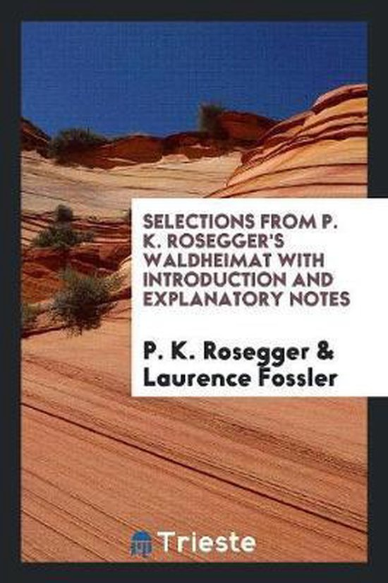 Selections from P. K. Rosegger's Waldheimat with Introduction and Explanatory Notes