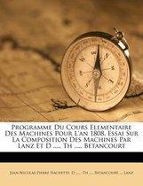 Programme Du Cours Elementaire Des Machines Pour L'An 1808. Essai Sur La Composition Des Machines Par Lanz Et D ..... Th ..... Betancourt