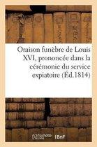 Oraison Fun bre de Louis XVI, Prononc e Dans La C r monie Du Service Expiatoire,