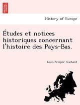 Etudes Et Notices Historiques Concernant L'Histoire Des Pays-Bas.