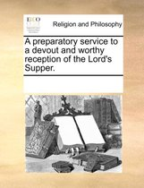 A Preparatory Service to a Devout and Worthy Reception of the Lord's Supper