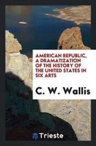 American Republic, a Dramatization of the History of the United States in Six Arts