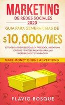 Marketing de Redes Sociales 2020: Guia Para Generar mas de $10.000/mes. Estrategias de Publicidad en Facebook, Instagram, YouTube y Twitter Para Desarrollar Increiblemente tu Negocio
