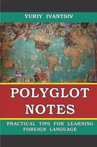 Polyglot Notes. Practical Tips for Learning Foreign Language.