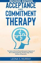 Acceptance and Commitment Therapy - Revised Edition: The Action-Oriented Psychotherapeutic Approach of ACT to Reducing Stress, Anxiety, Anger, Panic Attacks, & Depression