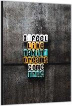 Dibond –I Feel Like Makin' Dreams Come True– 80x120cm Foto op Aluminium (Met Ophangsysteem)