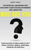 Who Are You: The Spiritual Awakening Self Discovery Guide For Enlightenment And Liberation