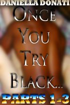 Once You Try Black: Parts 1-3