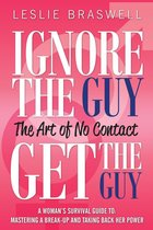 Boek cover Ignore The Guy, Get The Guy - The Art of No Contact A Womans Survival Guide To: Mastering a Break-up and Taking Back Her Power van Leslie Braswell