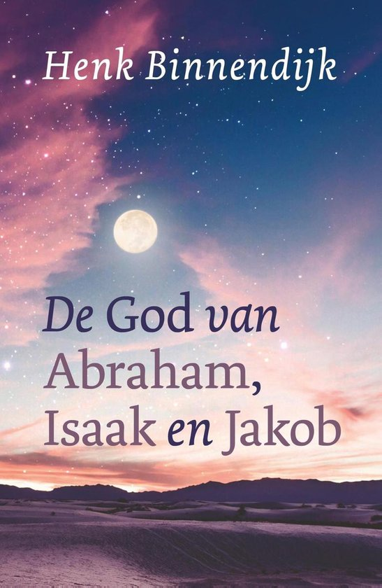 De God van Abraham, Isaak en Jakob - Henk Binnendijk |