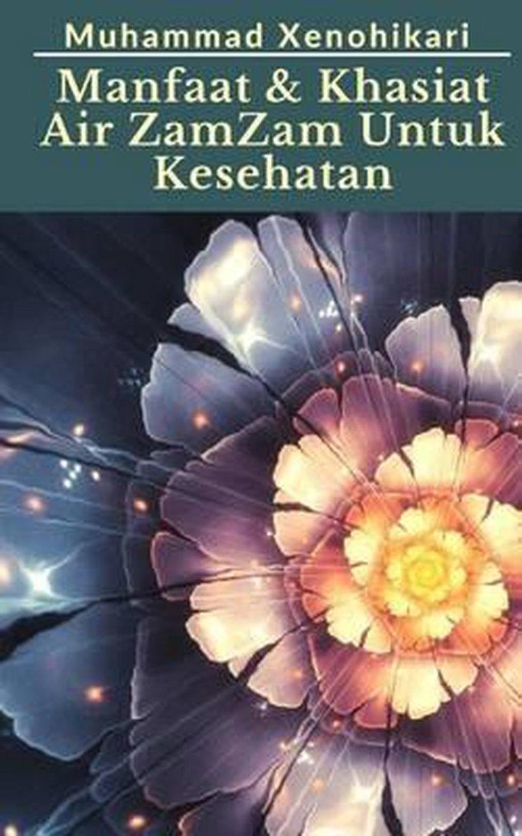 Bol Com Manfaat Khasiat Air Zamzam Untuk Kesehatan Muhammad Xenohikari 9781539758518 Boeken